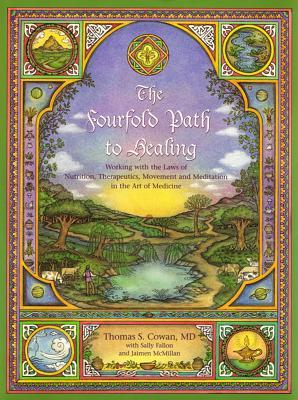 The Fourfold Path to Healing : Working with the Laws of Nutrition, Therapeutics, Movement and Meditation in the Art of Medicine