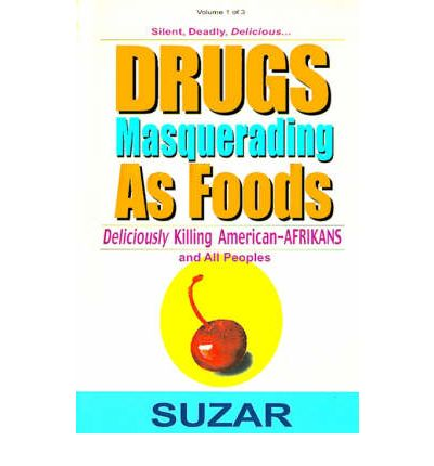 Drugs Masquerading as Foods : Deliciously Killing American-Afrikans and All Peoples