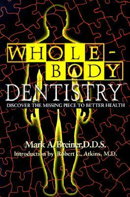 Whole Body Dentistry : Discover the Missing Piece to Better Health