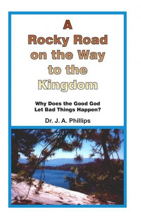 A Rocky Road on the Way to the Kingdom-Why Does Good God Let Bad Things Happen?