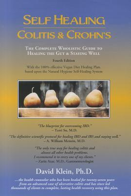Self Healing Colitis & Crohns : The Complete Wholistic Guide to Healing the Gut & Staying Well