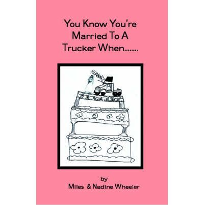 You Know You're Married to a Trucker When...