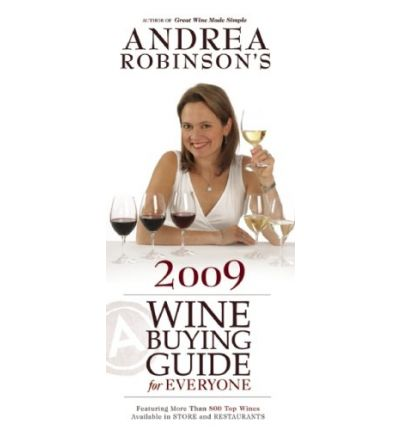 Ebooks englische Literatur kostenloser Download Andrea Robinsons Wine Buying Guide for Everyone : Featuring More Than 800 Top Wines Available in Stores and Restaurants ePub by Andrea Robinson 0977103242