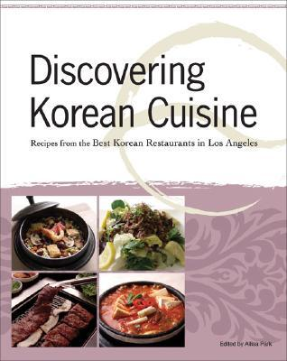 Discovering Korean Cuisine: Recipes from the Best Korean Restaurants in Los Angeles