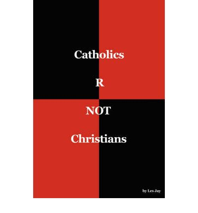 Catholics Are Not Christians