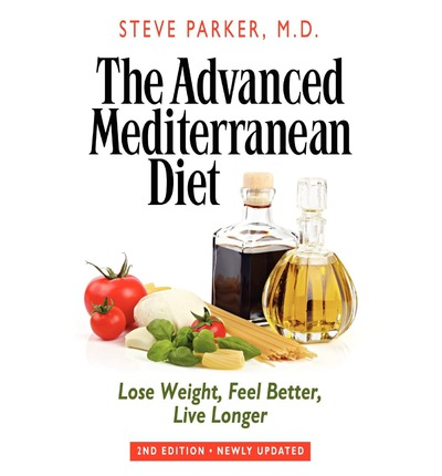 The Advanced Mediterranean Diet : Lose Weight, Feel Better, Live Longer (2nd Edition)