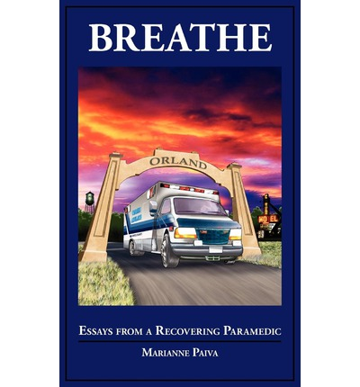 breathe essays from a recovering paramedic Shift observation to explore how a group of st john paramedics constructed  managing  the breathing that she was doing were the breaths that people do  just before they die so it is  to recover from  america: an essay of  hope.