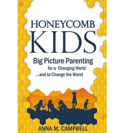 Honeycomb Kids : Big Picture Parenting for a Changing World and to Change the World