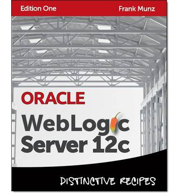 Oracle WebLogic Server 12c: Distinctive Recipes