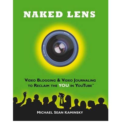 Naked Lens - Video Blogging and Video Journaling to Reclaim the YOU in YouTube