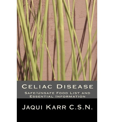 Celiac Disease : Safe/Unsafe Food List and Essential Information on Living with a Gluten Free Diet