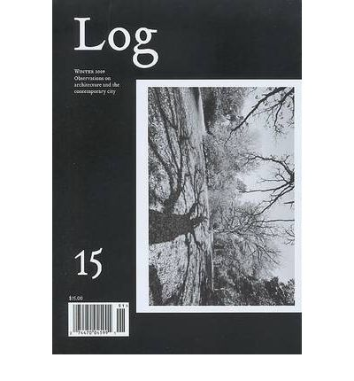 Log 15 : Winter 2009. Observations on Architecture and the Contemporary City