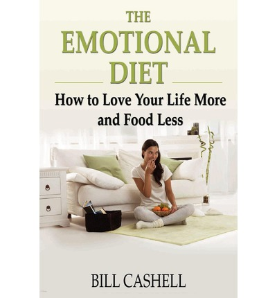 The Emotional Diet : How to Love Your Life More and Food Less