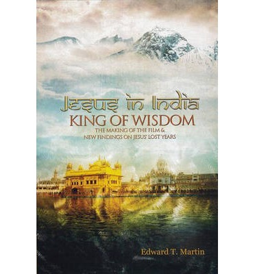 Jesus in India : King of Wisdom--The Making of the Film & New Findings on Jesus' Lost Years