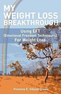 My Weight Loss Breakthrough : Using Eft (Emotional Freedom Techniques) for Weight Loss