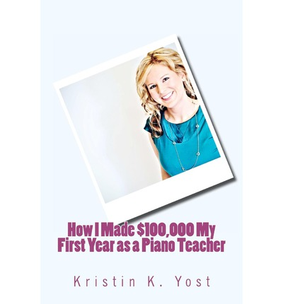 How I Made $100,000 My First Year as a Piano Teacher