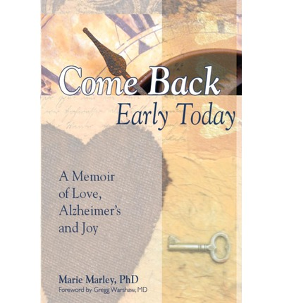 Come Back Early Today : A Memoir of Love, Alzheimer's and Joy