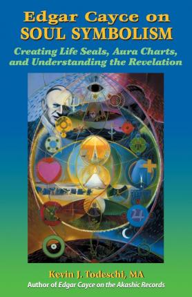 Edgar Cayce on Soul Symbolism : Creating Life Seals, Aura Charts, and Understanding the Revelation
