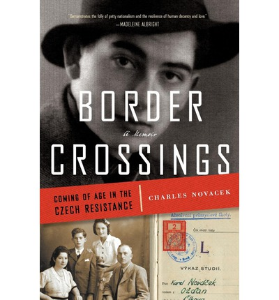 Border Crossings : Coming of Age in the Czech Resistance