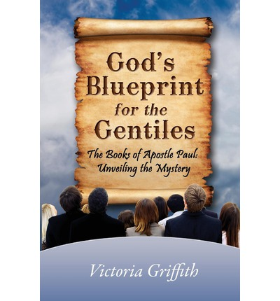 God's Blueprint for the Gentiles : The Books of Apostle Paul: Unveiling the Mystery