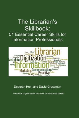 The Librarian's Skillbook : 51 Essential Career Skills for Information Professionals