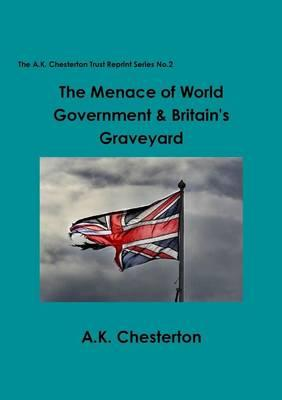 The Menace of World Government & Britain's Graveyard