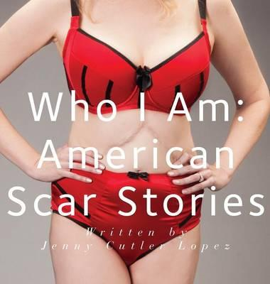 Who I Am : American Scar Stories
