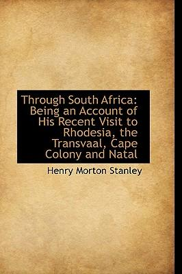 Ebook kostenlos scarica fr kindle Through South Africa : Being an Account of His Recent Visit to Rhodesia, the Transvaal, Cape Colony a PDF ePub by Henry Morton Stanley