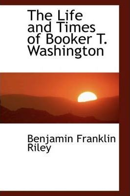 a biography of the life and times of booker t washington A biography of the life of booker t washington from: nps  as one of the most  influential black men of his time, washington was not without his critics.