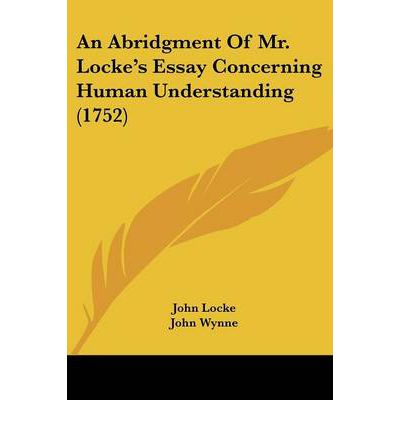analysis of an essay concerning human understanding A guide to john locke's essay concerning human understanding by garth kemerling introduction aims and methods the great concernments a simple preview other philosophers.