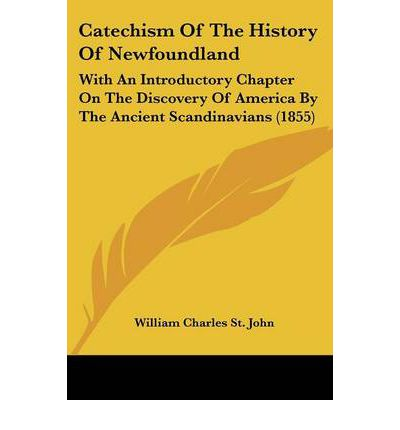 Catechism Of The History Of Newfoundland : With An Introductory Chapter On The Discovery Of America By The Ancient Scandinavians (1855)