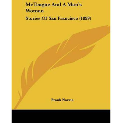 McTeague and a Man's Woman : Stories of San Francisco (1899)