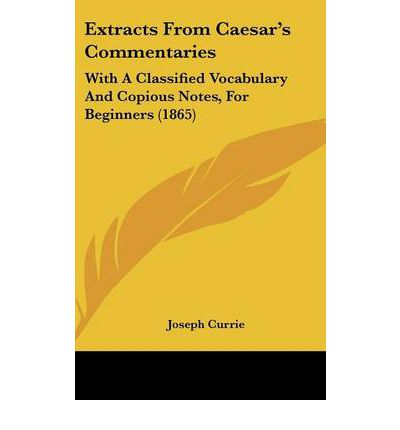 Extracts From Caesar's Commentaries : With A Classified Vocabulary And Copious Notes, For Beginners (1865)