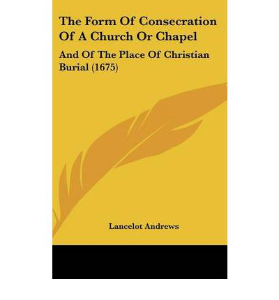 The Form of Consecration of a Church or Chapel : And of the Place of Christian Burial (1675)