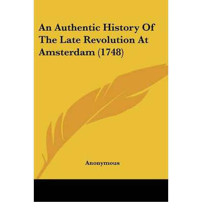 An Authentic History of the Late Revolution at Amsterdam (1748)
