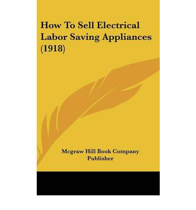 How to sell electrical labor saving appliances 1918 mcgraw hill