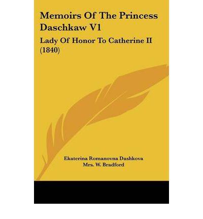 Memoirs of the Princess Daschkaw V1 : Lady of Honor to Catherine II (1840)