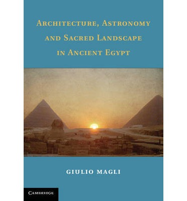 Architecture, Astronomy, and Sacred Landscape in Ancient Egypt