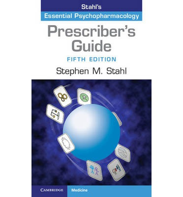The Prescriber's Guide : Stahl's Essential Psychopharmacology