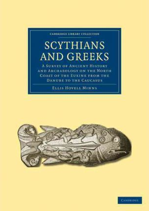 Scythians and Greeks : A Survey of Ancient History and Archaeology on the North Coast of the Euxine from the Danube to the Caucasus
