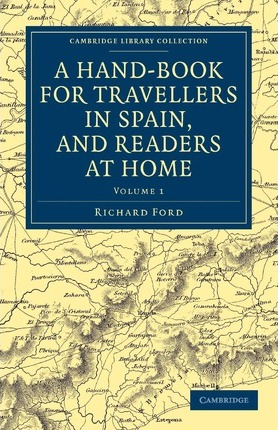 Ebook para descarga de conocimiento general A Hand-book for Travellers in Spain, and Readers at Home : Describing the Country and Cities, the Natives and Their Manners PDF by Richard Ford 9781108037532