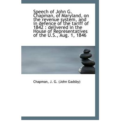 Speech of John G. Chapman, of Maryland, on the Revenue System, and in Defence of the Tariff of 1842