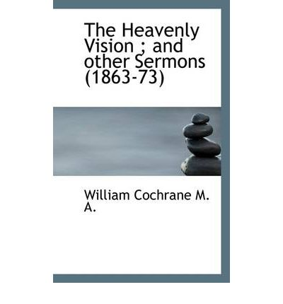 The Heavenly Vision; And Other Sermons (1863-73)