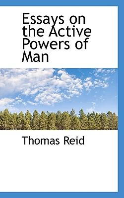 essays active powers man Essay on the intellectual powers of man (1785), and essay on the active powers of man (1788) reid was greatly influenced by hume's empiricist skepticism.