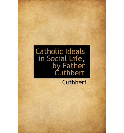 Catholic Ideals in Social Life, by Father Cuthbert