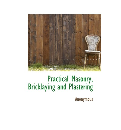Practical Masonry, Bricklaying and Plastering