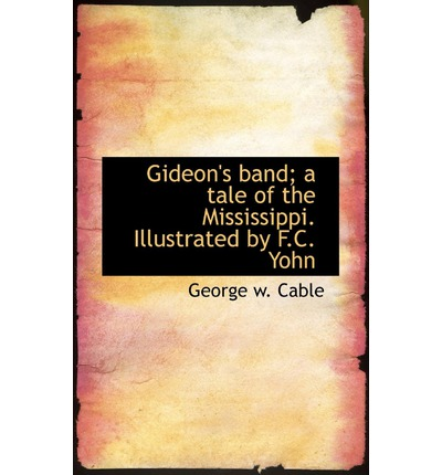 Gideon's Band; A Tale of the Mississippi. Illustrated by F.C. Yohn