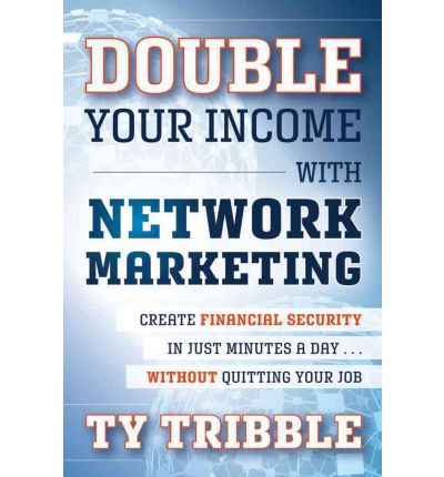 E-Books kostenlos als PDF herunterladen Double Your Income with Network Marketing : Create Financial Security in Just Minutes a Day without Quitting Your Job by Ty Tribble auf Deutsch PDF DJVU FB2
