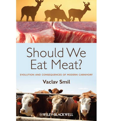 Eating Meat: Should We Eat Meat? Evolution and Consequences of Modern Carnivory