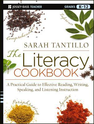 The Literacy Cookbook : A Practical Guide to Effective Reading, Writing, Speaking, and Listening Instruction